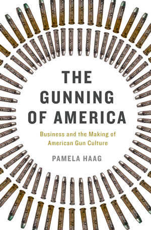 The Gunning of America by Pamela Haag